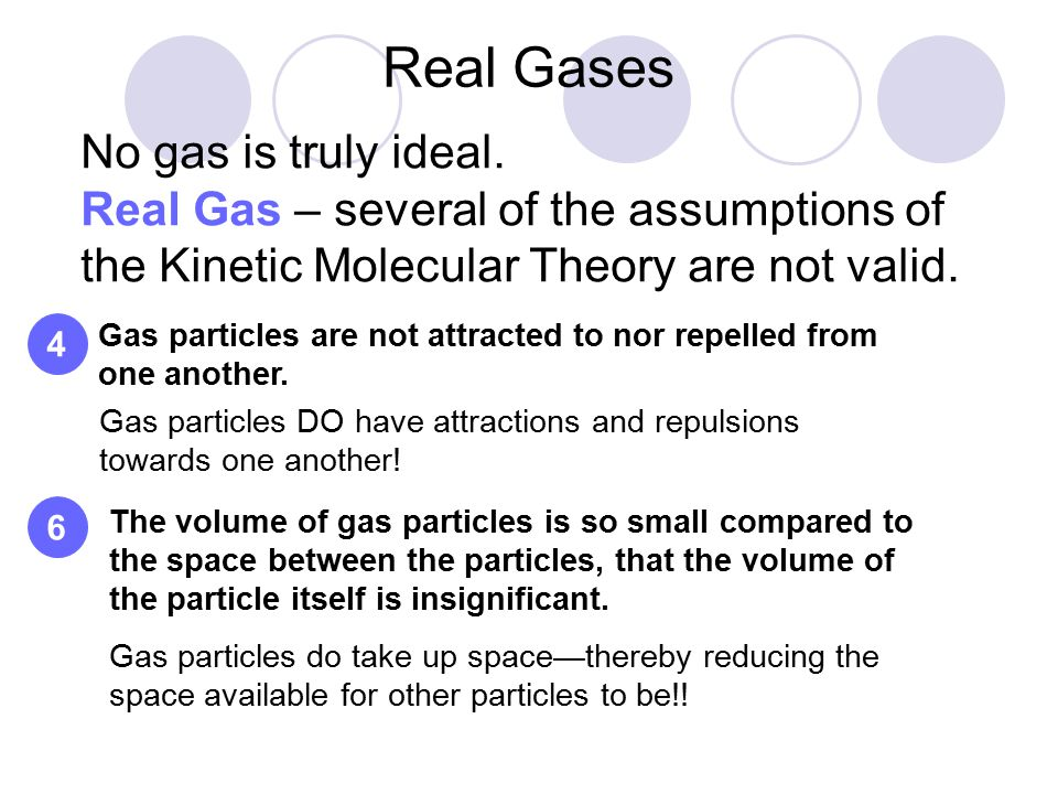 Real Gases No gas is truly ideal.