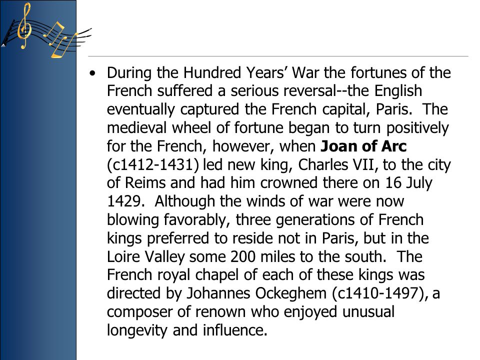 During the Hundred Years' War the fortunes of the French suffered a serious reversal--the English eventually captured the French capital, Paris.