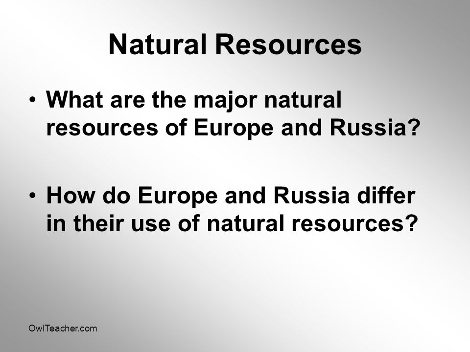 Natural Resources What are the major natural resources of Europe and Russia How do Europe and Russia differ in their use of natural resources