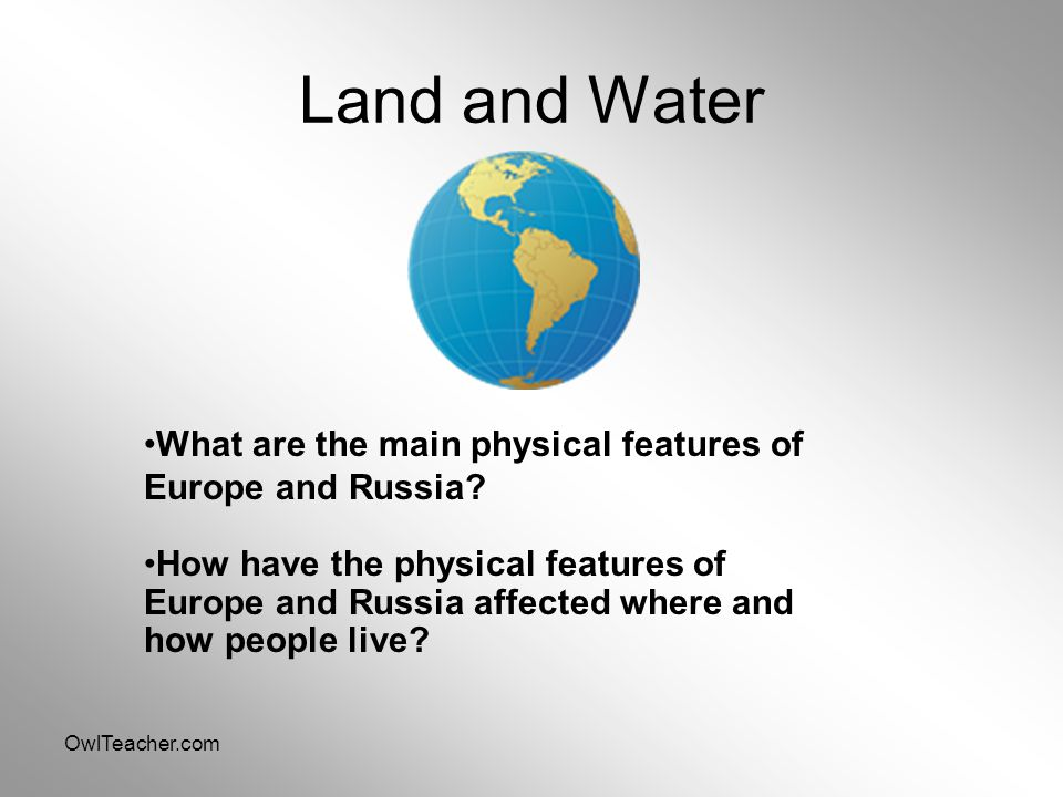 Land and Water What are the main physical features of Europe and Russia