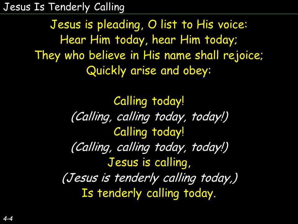 Jesus is pleading, O list to His voice: