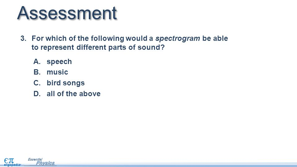 Assessment For which of the following would a spectrogram be able to represent different parts of sound