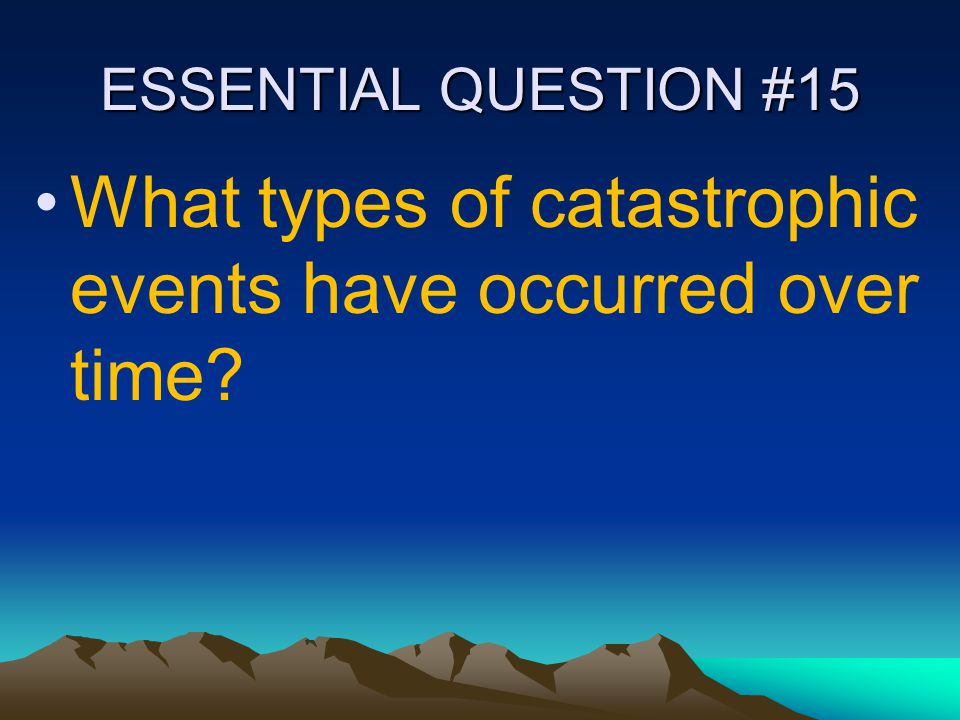 What types of catastrophic events have occurred over time