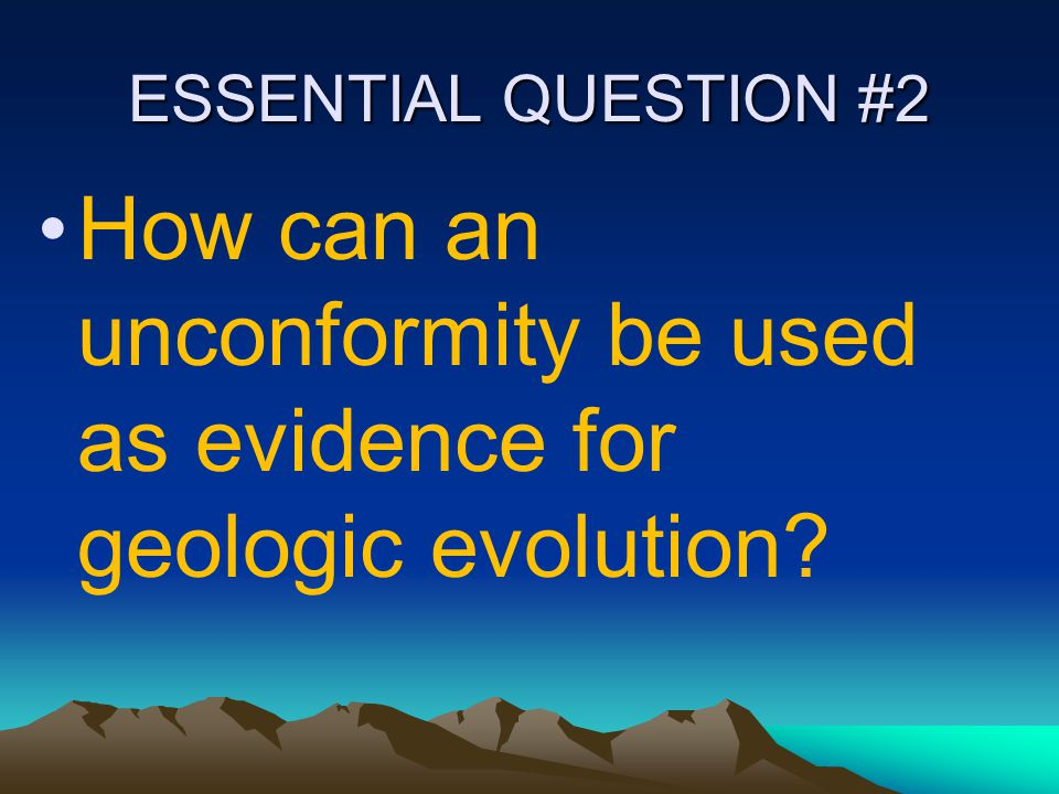 How can an unconformity be used as evidence for geologic evolution