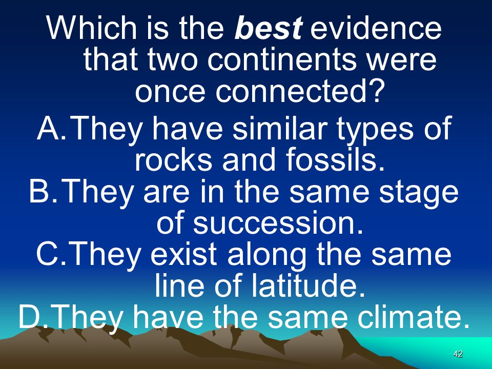 Which is the best evidence that two continents were once connected