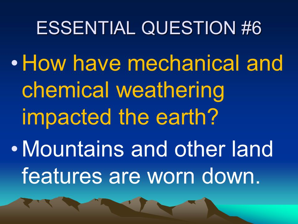 How have mechanical and chemical weathering impacted the earth