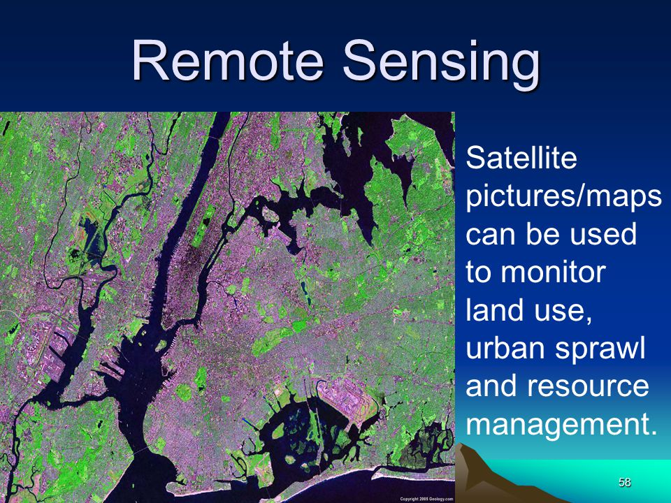 Remote Sensing Satellite pictures/maps can be used to monitor land use, urban sprawl and resource management.