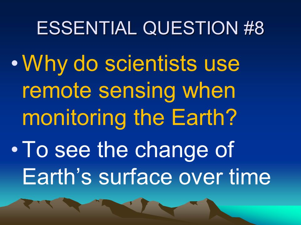 Why do scientists use remote sensing when monitoring the Earth