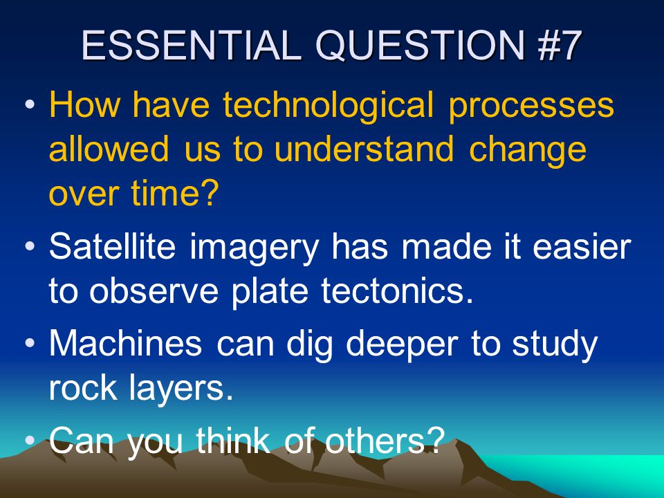ESSENTIAL QUESTION #7 How have technological processes allowed us to understand change over time