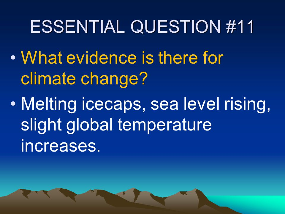 ESSENTIAL QUESTION #11 What evidence is there for climate change.