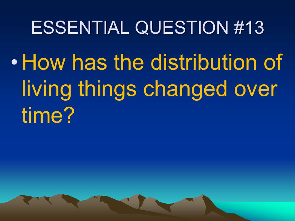 How has the distribution of living things changed over time