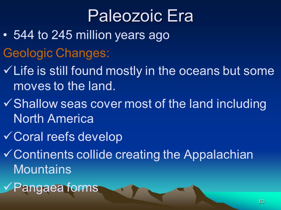 Paleozoic Era 544 to 245 million years ago Geologic Changes: