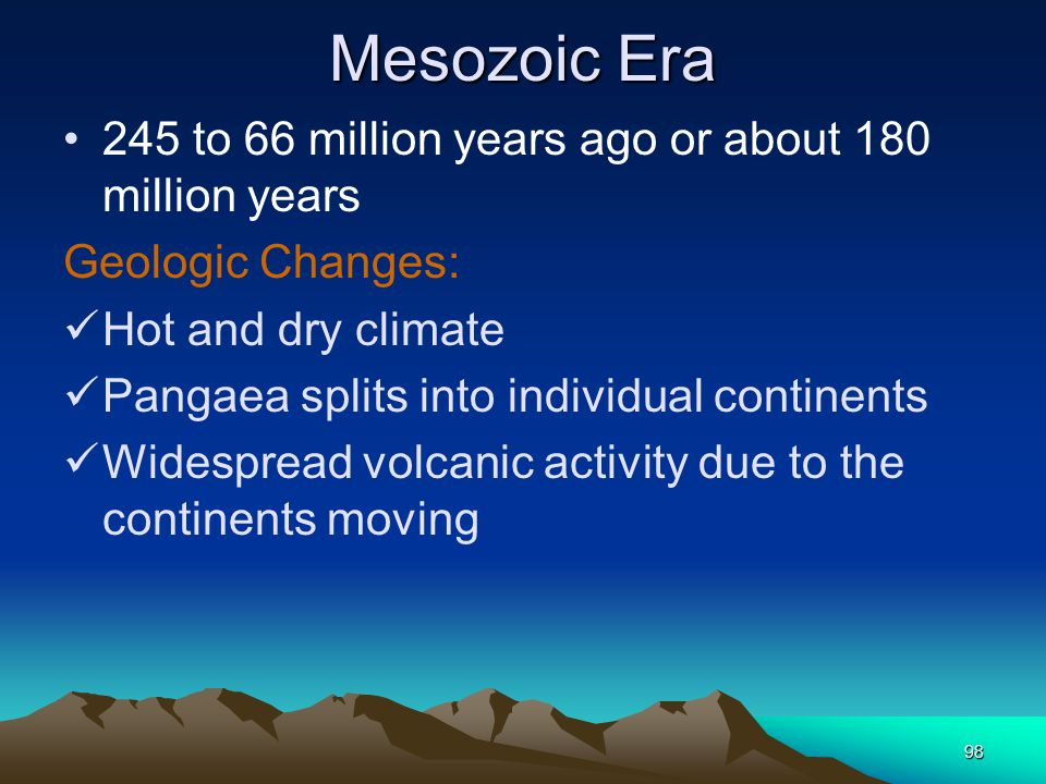 Mesozoic Era 245 to 66 million years ago or about 180 million years