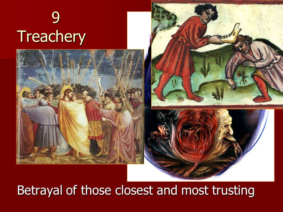 9 Treachery Betrayal of those closest and most trusting