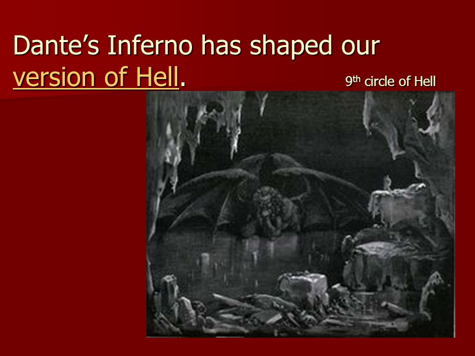 Dante's Inferno has shaped our version of Hell. 9th circle of Hell