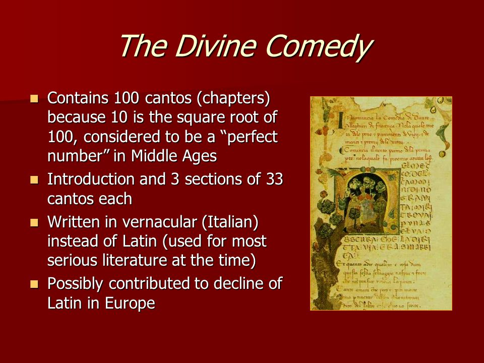 The Divine Comedy Contains 100 cantos (chapters) because 10 is the square root of 100, considered to be a perfect number in Middle Ages.