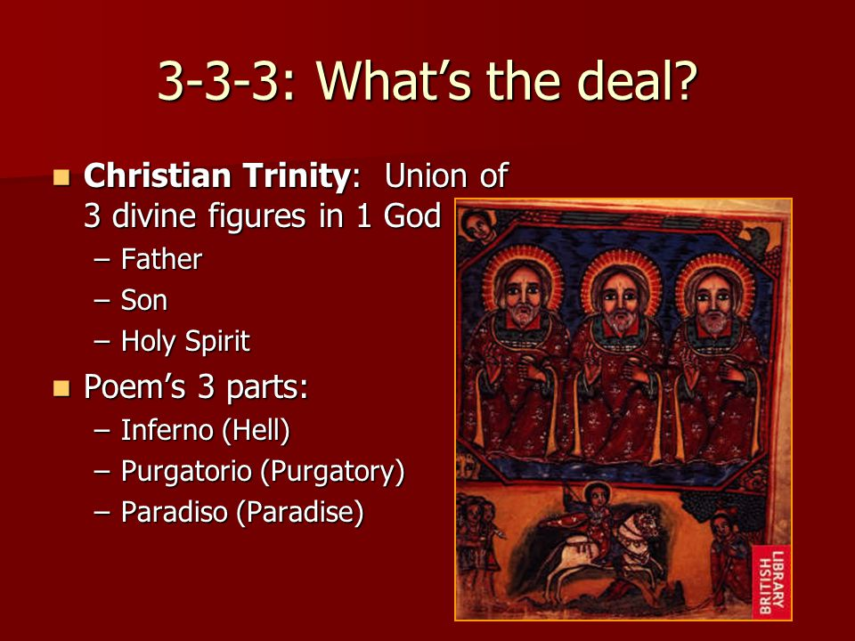 3-3-3: What's the deal Christian Trinity: Union of 3 divine figures in 1 God. Father. Son. Holy Spirit.