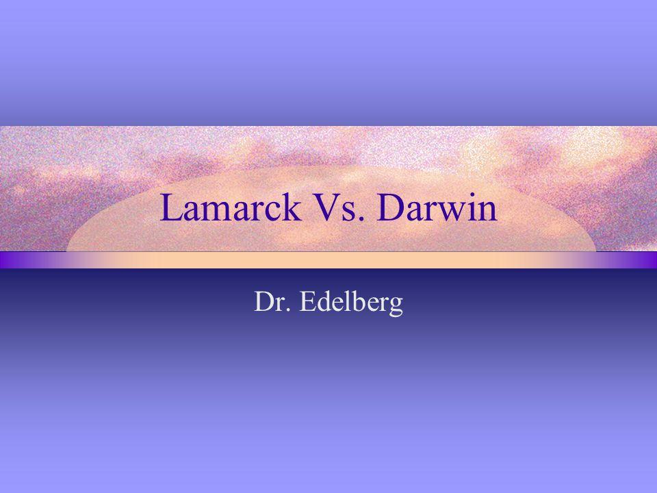 Lamarck Vs. Darwin Dr. Edelberg