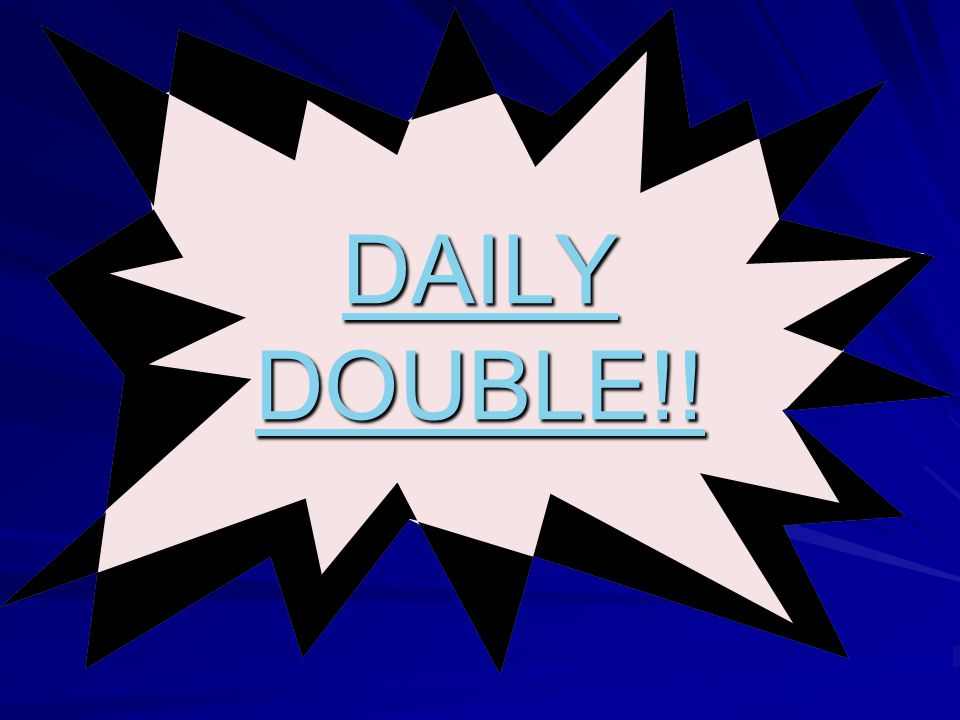 DAILY DOUBLE!!