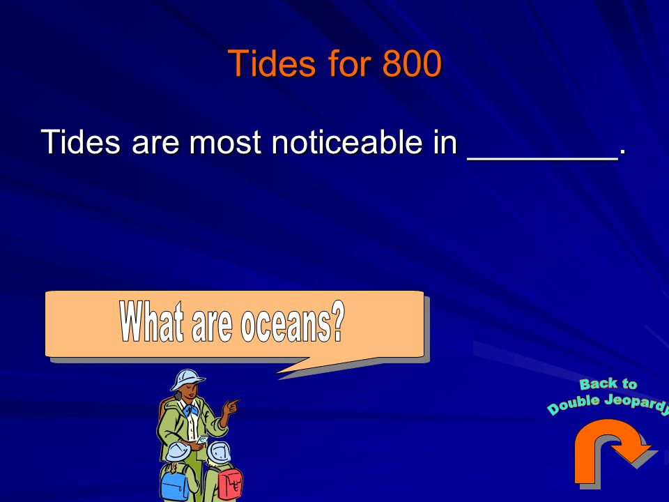 Tides for 800 Tides are most noticeable in ________. What are oceans