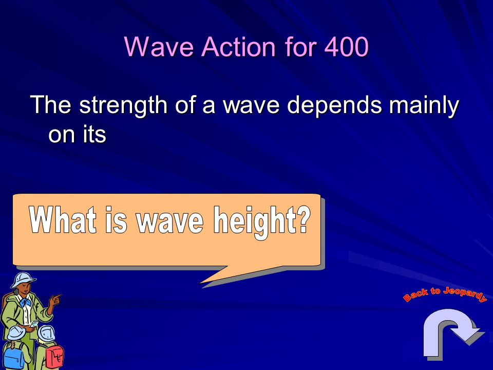 Wave Action for 400 The strength of a wave depends mainly on its