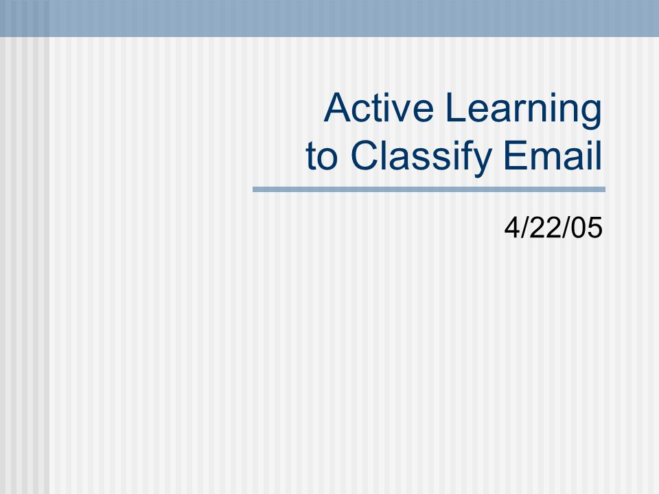 Active Learning to Classify Email