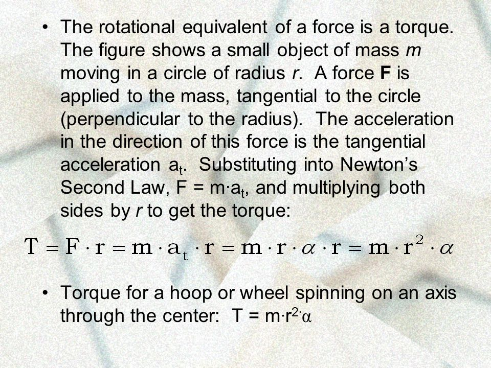 The rotational equivalent of a force is a torque
