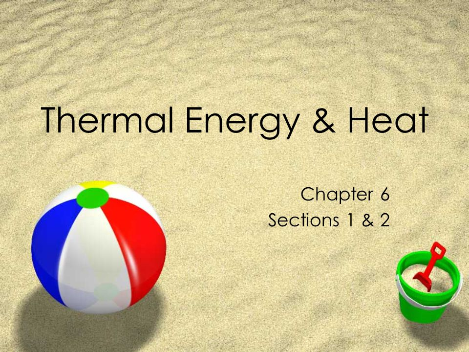 Thermal Energy & Heat Chapter 6 Sections 1 & 2
