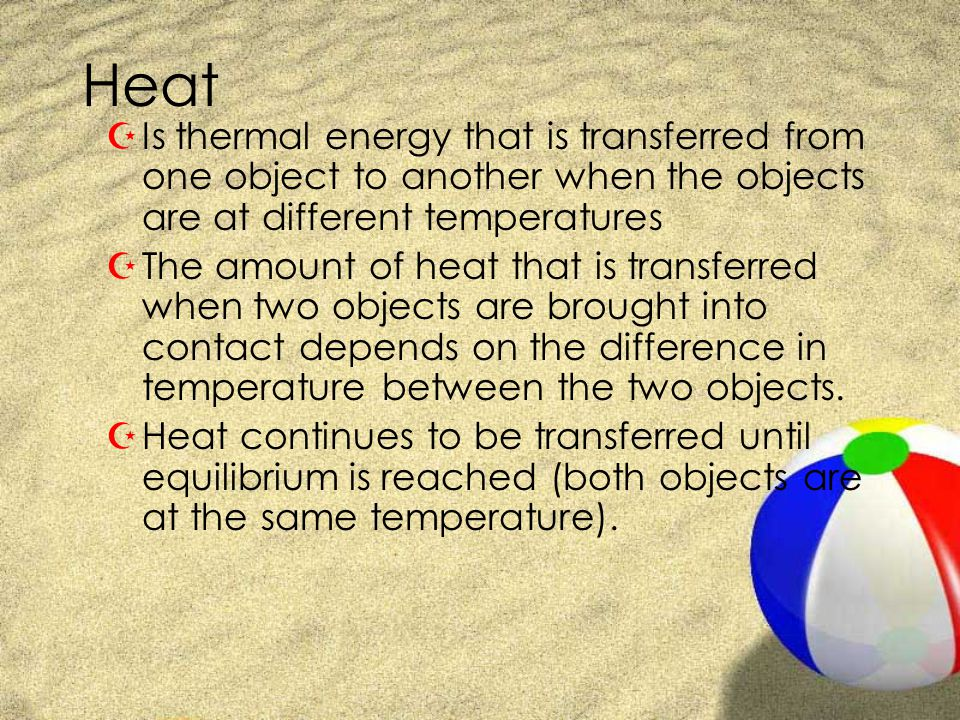 Heat Is thermal energy that is transferred from one object to another when the objects are at different temperatures.