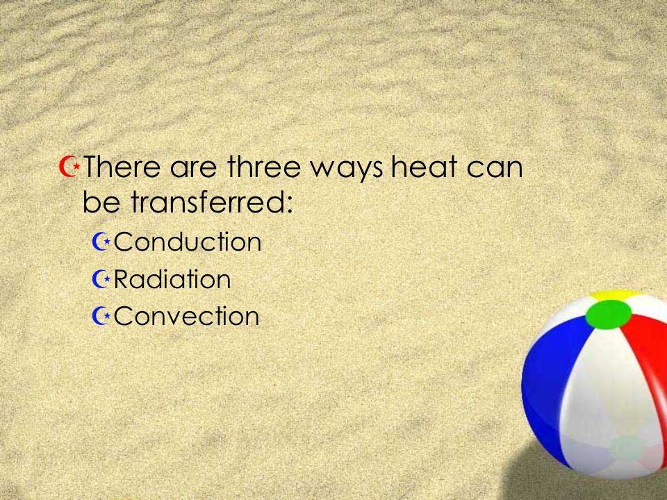 There are three ways heat can be transferred: