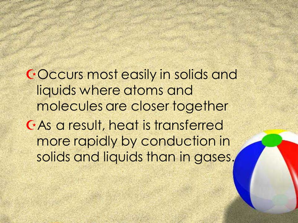 Occurs most easily in solids and liquids where atoms and molecules are closer together