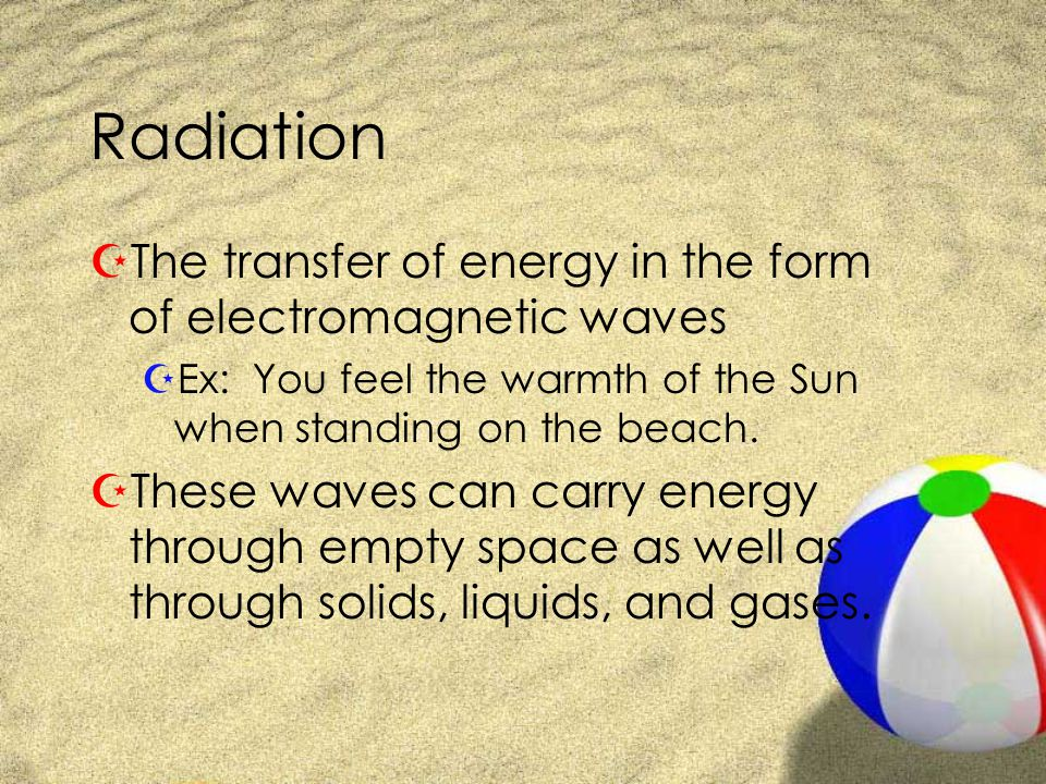 Radiation The transfer of energy in the form of electromagnetic waves
