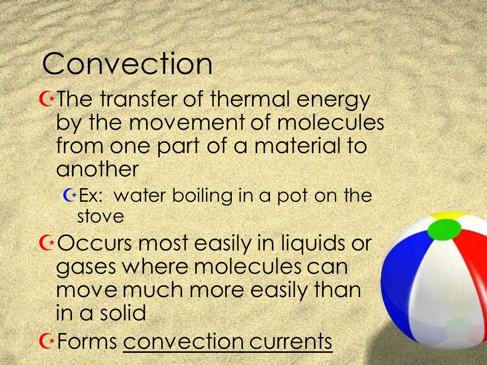 Convection The transfer of thermal energy by the movement of molecules from one part of a material to another.