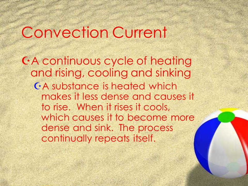 Convection Current A continuous cycle of heating and rising, cooling and sinking.