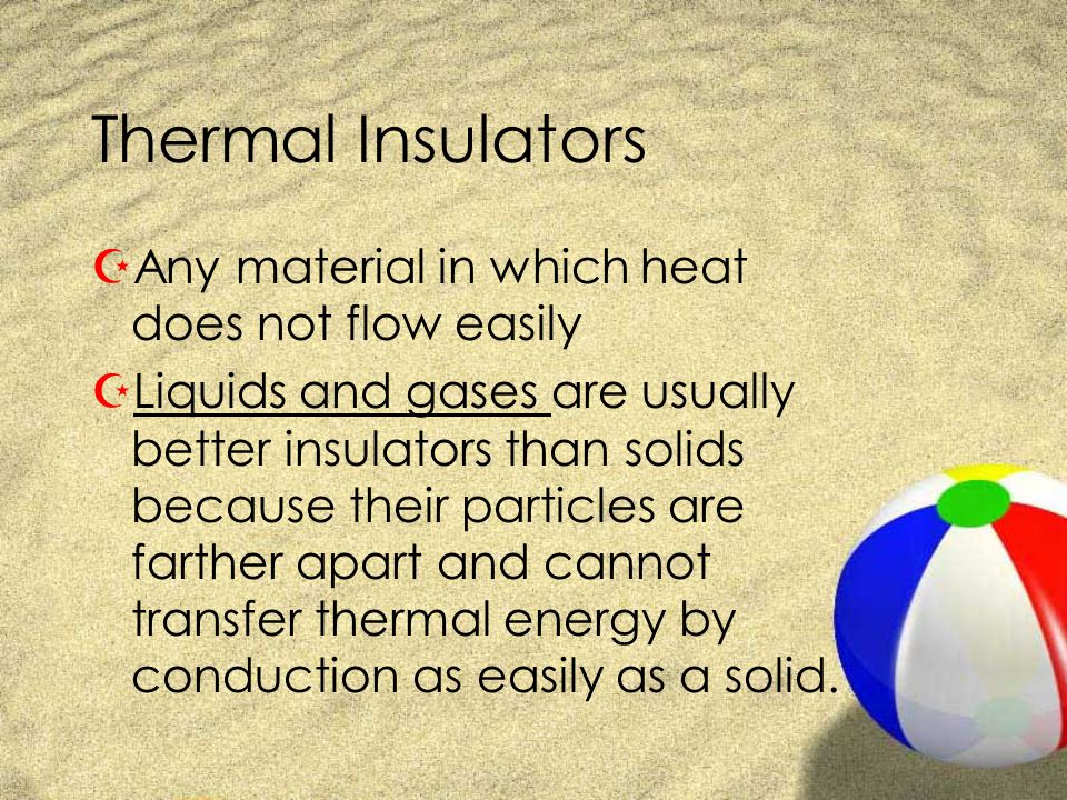 Thermal Insulators Any material in which heat does not flow easily