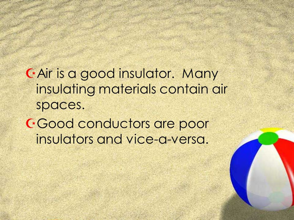 Air is a good insulator. Many insulating materials contain air spaces.
