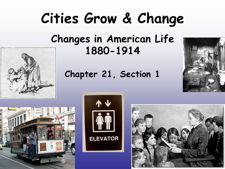 Changes in American Life 1880-1914 Chapter 21, Section 1