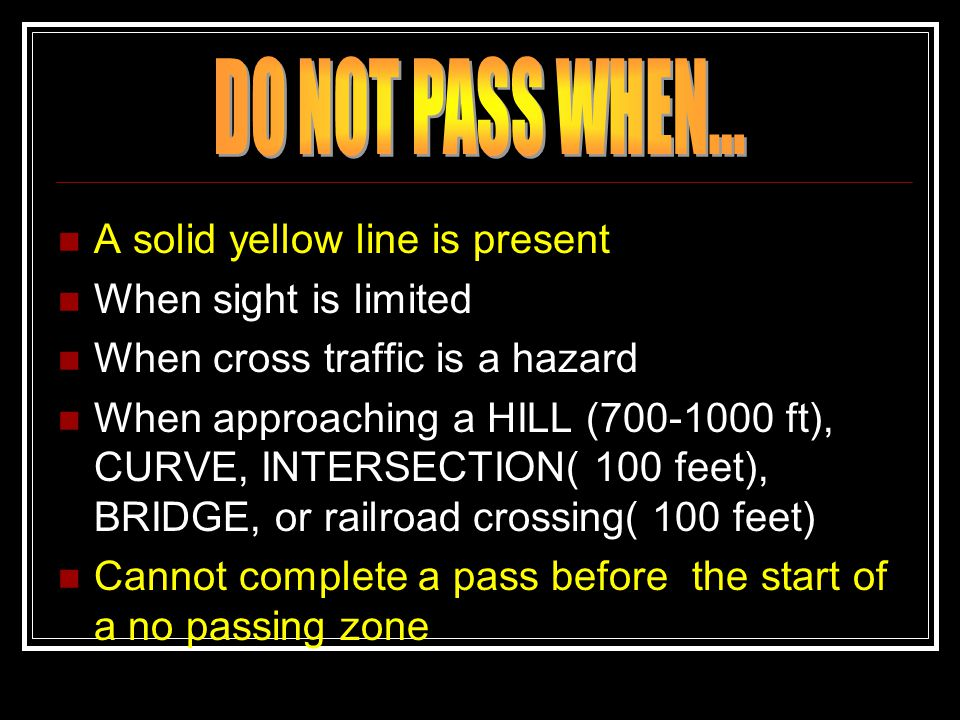 DO NOT PASS WHEN... A solid yellow line is present