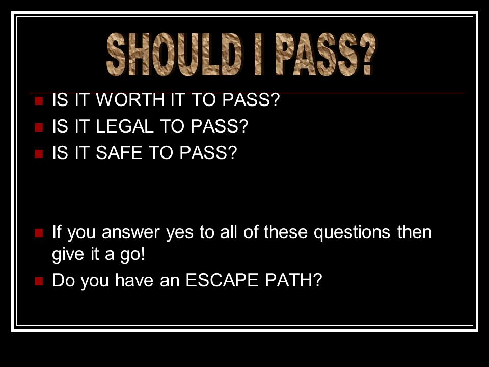 SHOULD I PASS IS IT WORTH IT TO PASS IS IT LEGAL TO PASS