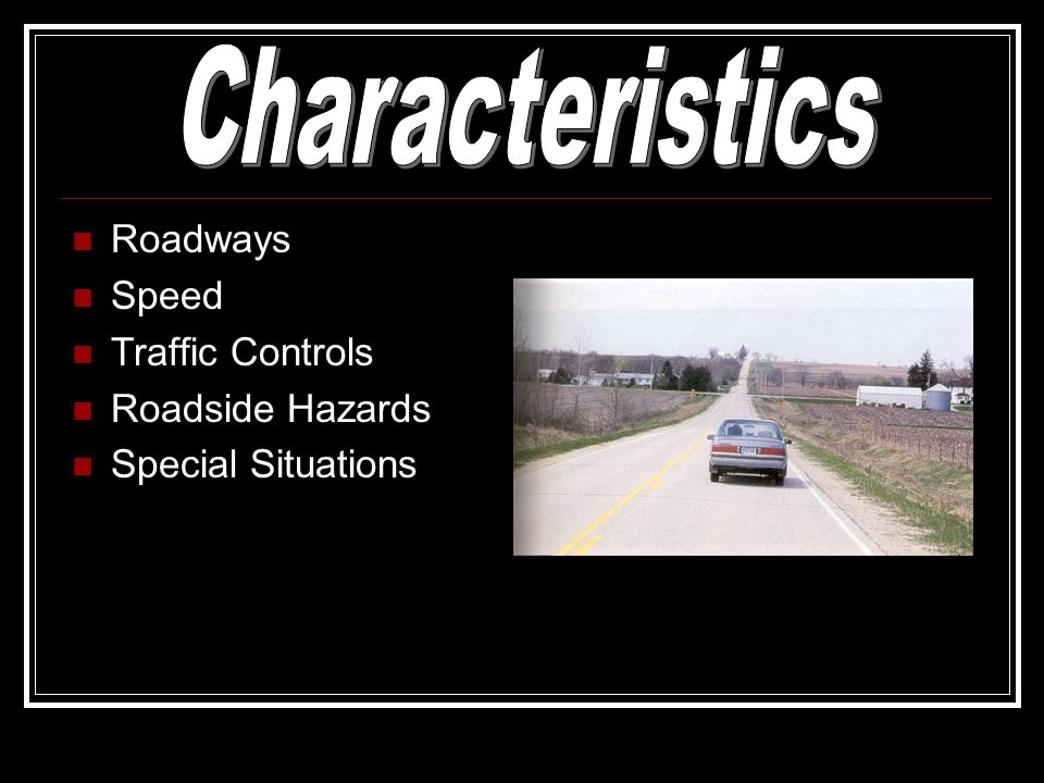Characteristics Roadways Speed Traffic Controls Roadside Hazards