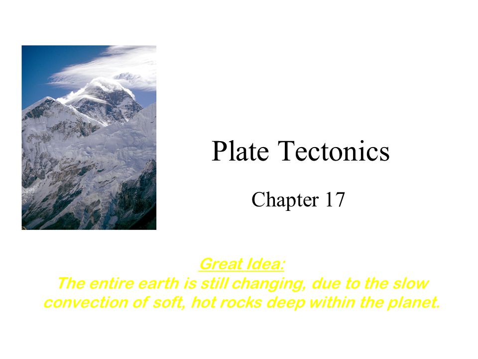 Plate Tectonics Chapter 17 Great Idea: