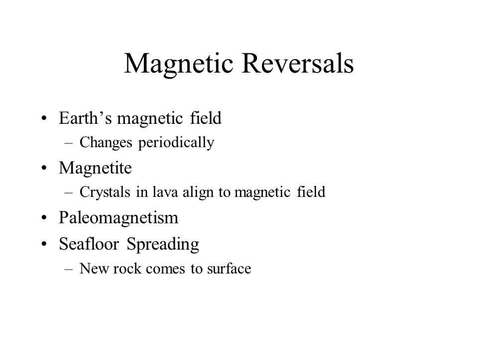 Magnetic Reversals Earth's magnetic field Magnetite Paleomagnetism