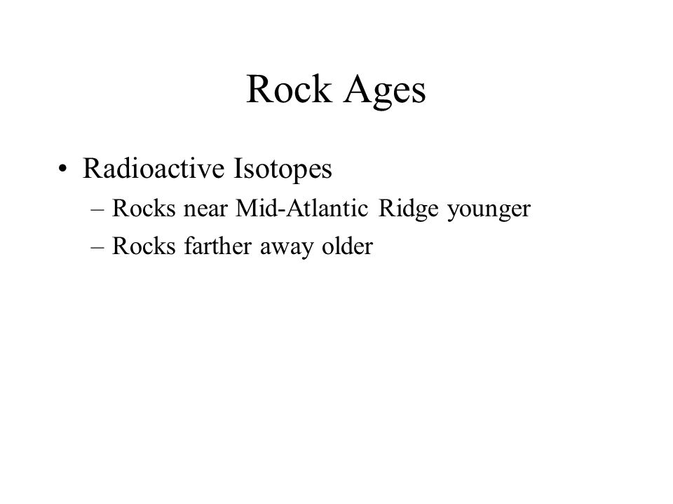 Rock Ages Radioactive Isotopes Rocks near Mid-Atlantic Ridge younger