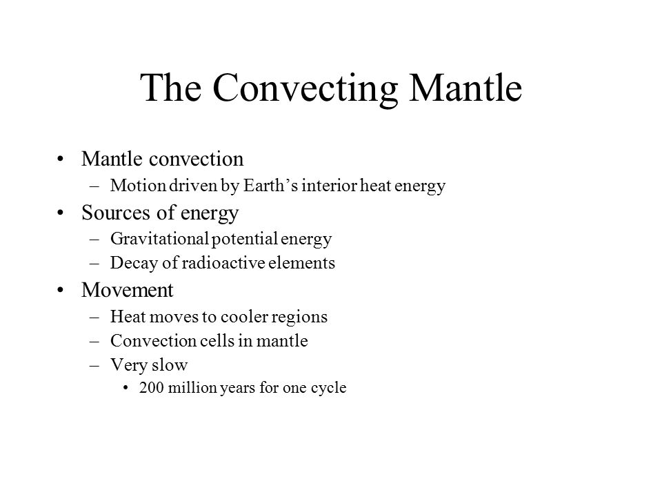 The Convecting Mantle Mantle convection Sources of energy Movement