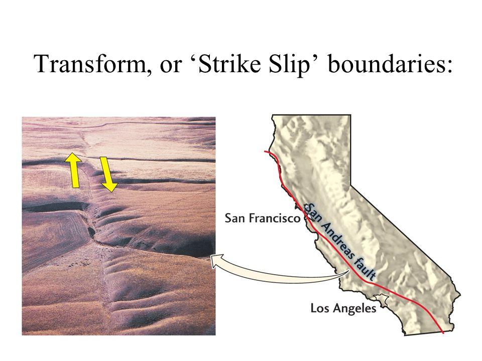 Transform, or 'Strike Slip' boundaries: