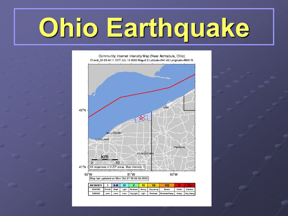 Ohio Earthquake There have been earthquakes in Ohio and the most recent one was last year.