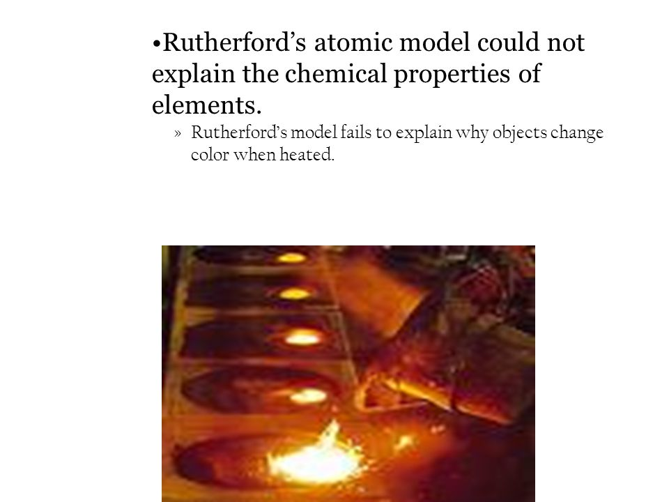 Rutherford's atomic model could not explain the chemical properties of elements.