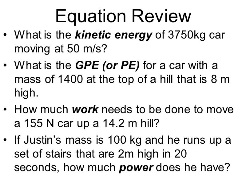 Equation Review What is the kinetic energy of 3750kg car moving at 50 m/s