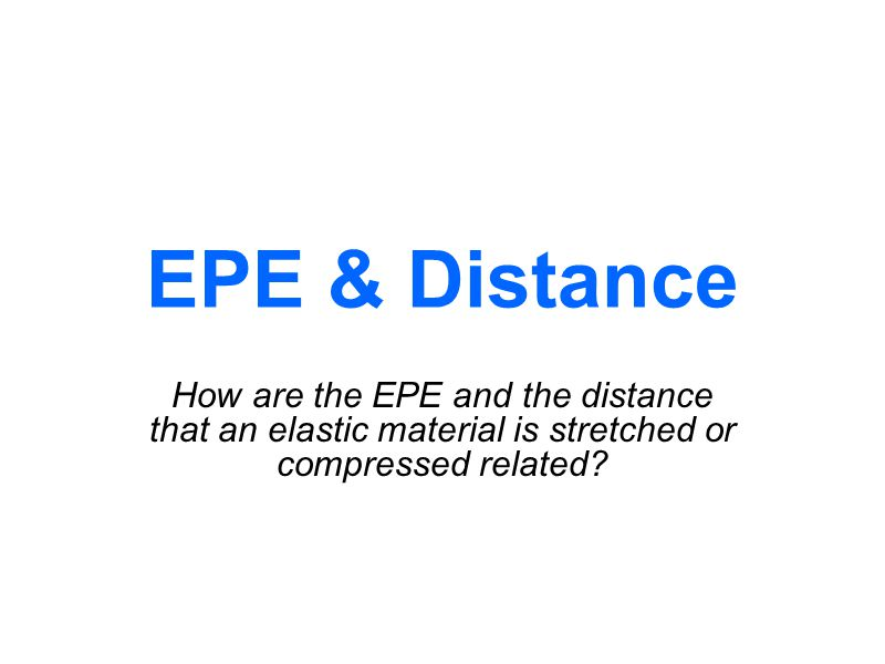EPE & Distance How are the EPE and the distance that an elastic material is stretched or compressed related