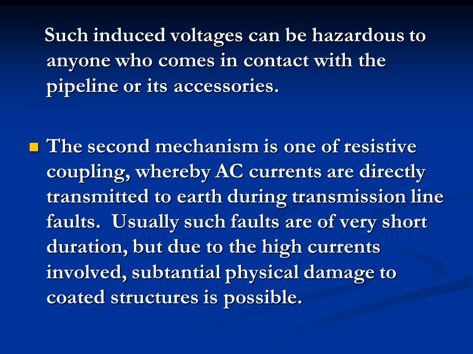 Such induced voltages can be hazardous to anyone who comes in contact with the pipeline or its accessories.